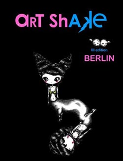 Art Shake Festival (Pop Surrealism, Lowbrow) Second edition of this event in Berlin.